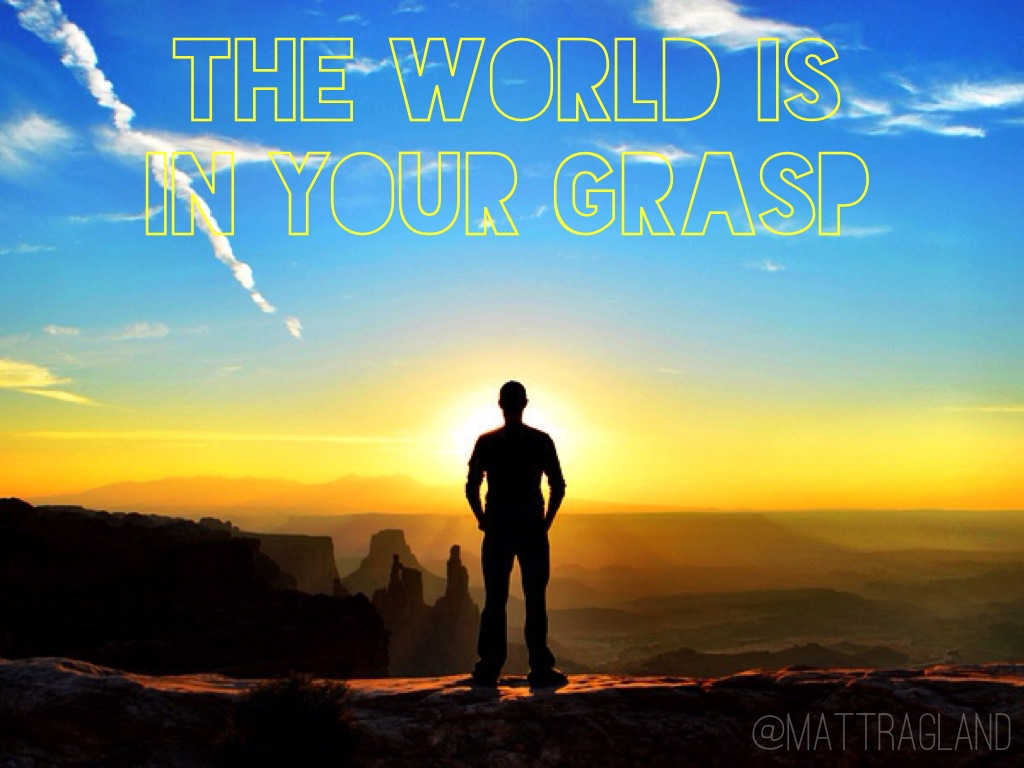 The World Is In Your Grasp